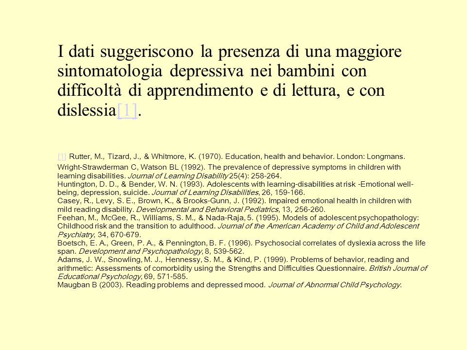 I dati suggeriscono la presenza di una maggiore sintomatologia depressiva nei bambini con difficoltà di apprendimento e di lettura, e con dislessia[1].